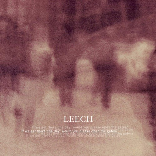 Leech - If We Get There One Day, Would You Please Open The Gates (2012)