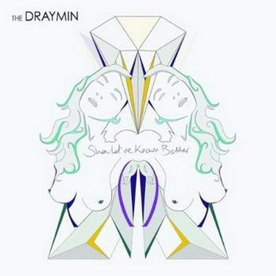 The Draymin - Should've Known Better (2012)