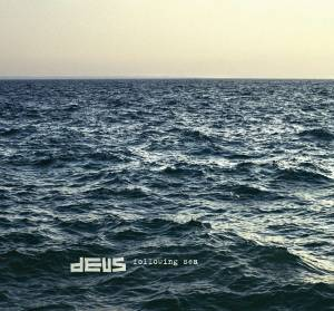 dEUS - Following Sea (2012)