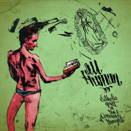 All Human - Catholic Guilt Or The Queerest Of Thoughts (2012)
