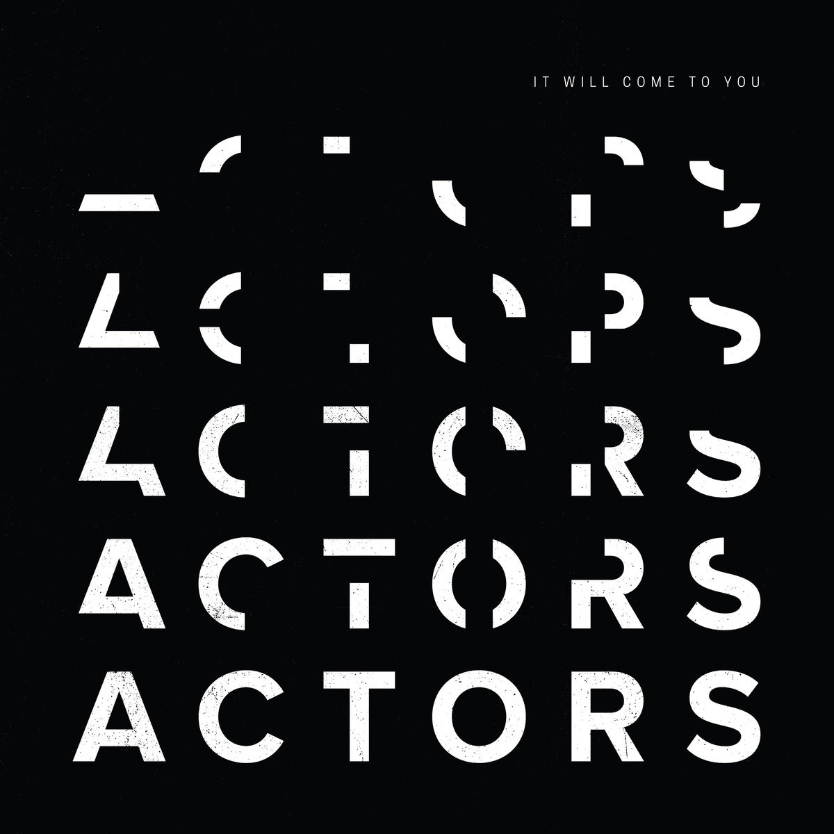 ACTORS - It Will Come To You (2018)