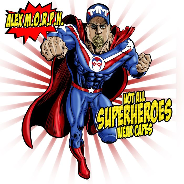 Alex M.O.R.P.H. - Not All Superheroes Wear Capes (2016)