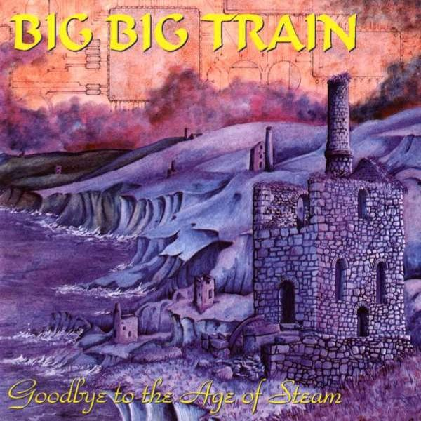 Big Big Train - Goodbye to the Age of Steam (1994)