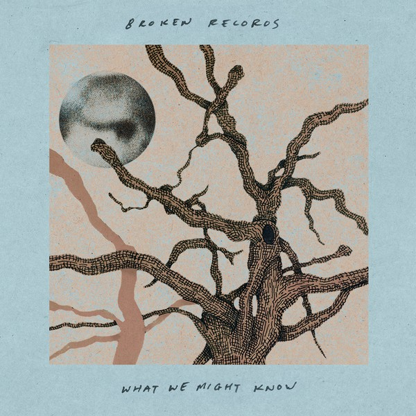 Broken Records - What We Might Know (2018)