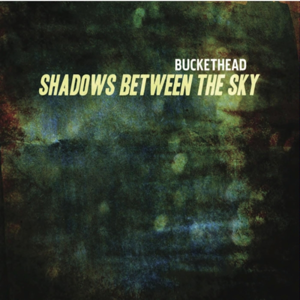 Buckethead - Shadows Between The Sky (2010)