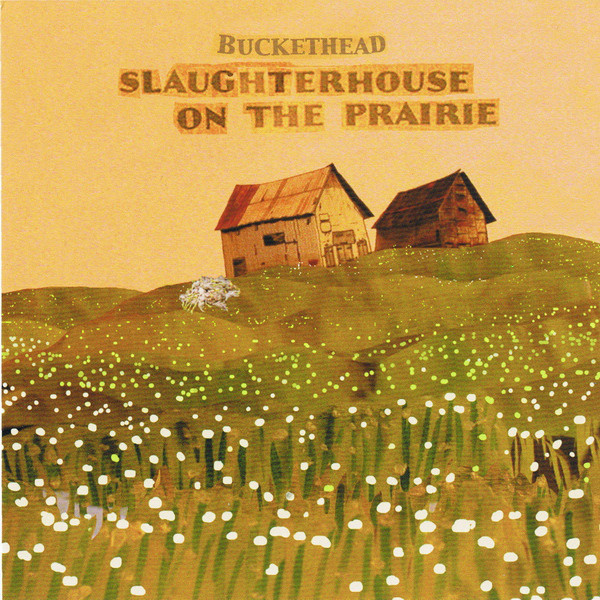 Buckethead - Slaughterhouse On The Prairie (2009)