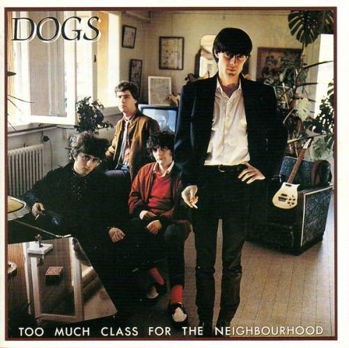Dogs - Too Much Class For the Neighbourhood (1982)
