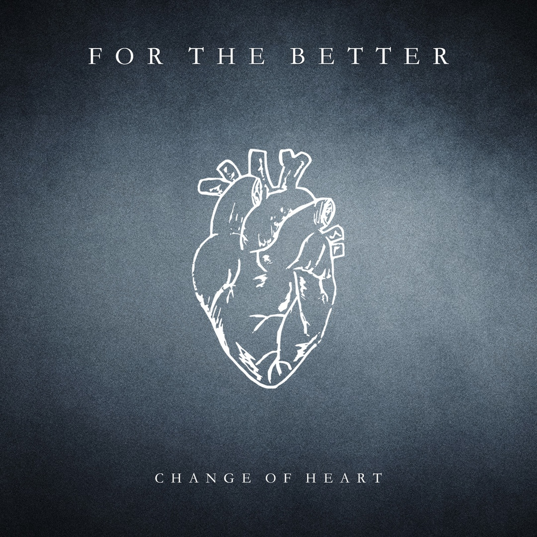 For The Better - Change Of Heart (2018)