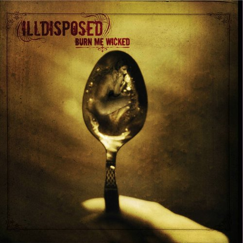 Illdisposed - Burn Me Wicked (2006)