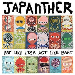 Japanther - Eat Like Lisa Act Like Bart (2013)