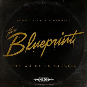 Jonny X Kyle X Midnite - The Blueprint For Going In Circles (2015)