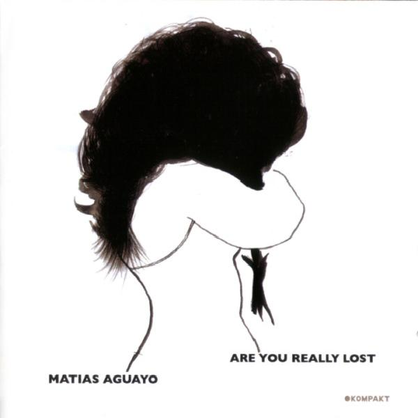 Matias Aguayo - Are You Really Lost (2005)