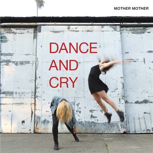 Mother Mother - Dance And Cry (2018)