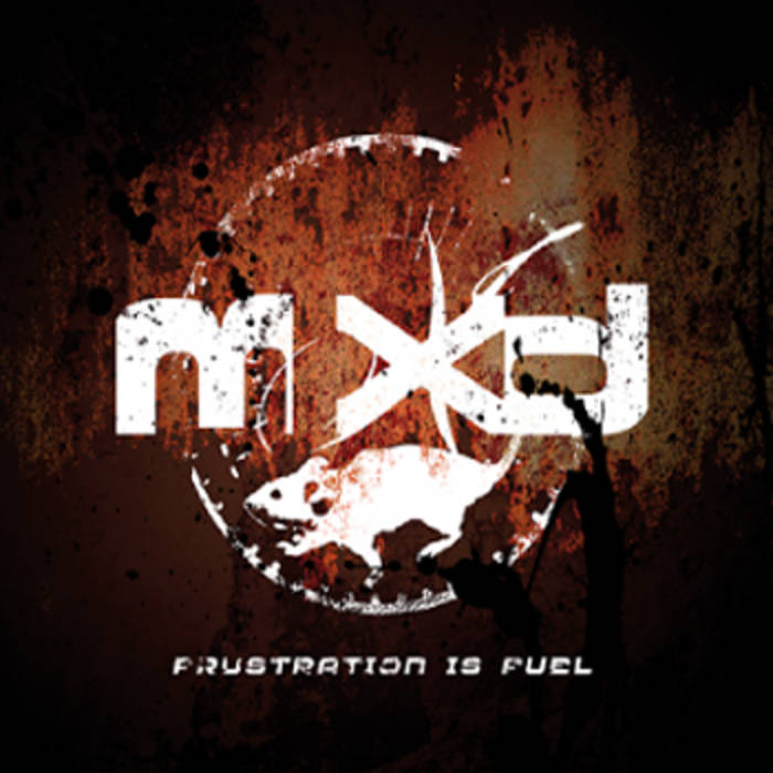 MXD - Frustration Is Fuel (2005)
