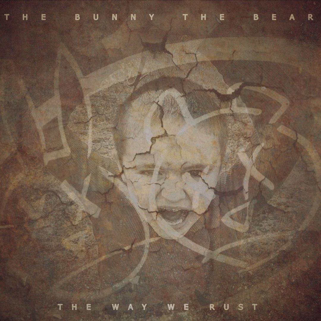 The Bunny The Bear - The Way We Rust (2017)