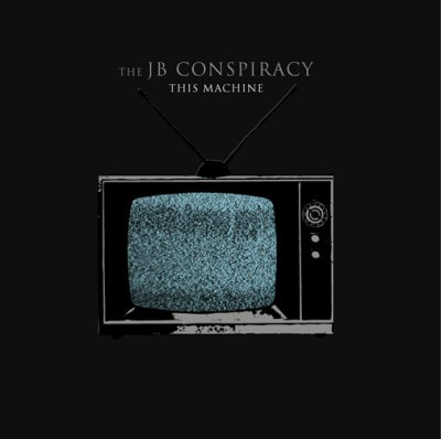 The JB Conspiracy - This Machine (2007)