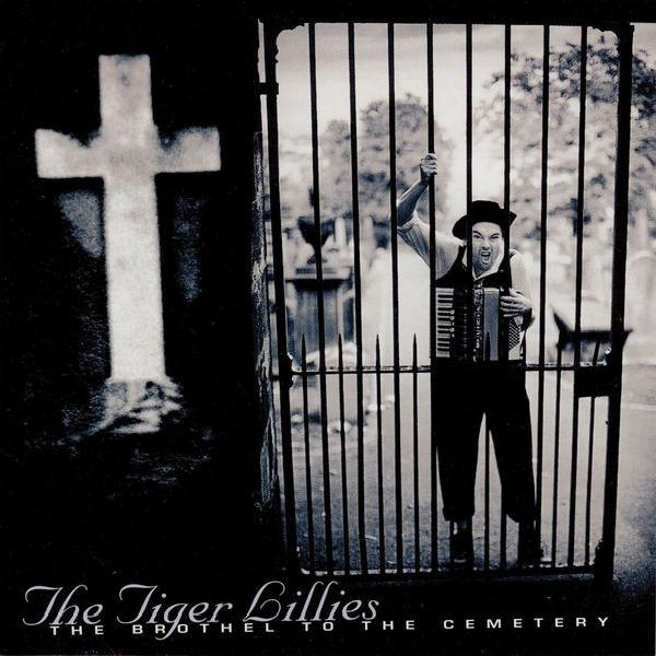 The Tiger Lillies - The Brothel To The Cemetery (1996)