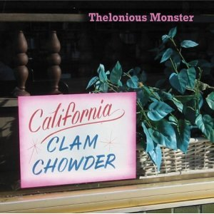 Thelonious Monster - California Clam Chowder (2004)