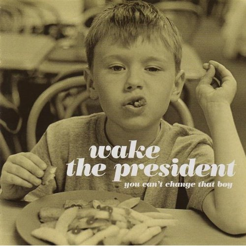 Wake The President - You Cant Change That Boy (2009)