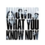 Knowing What You Know Now (2018)