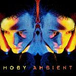 Moby - Ambient (1993)