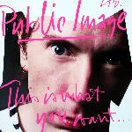Public Image Ltd. - This Is What You Want... This Is What You Get (1984)