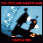 The Jesus And Mary Chain - Darklands (1987)