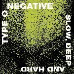 Type O Negative - Slow, Deep And Hard (1991)